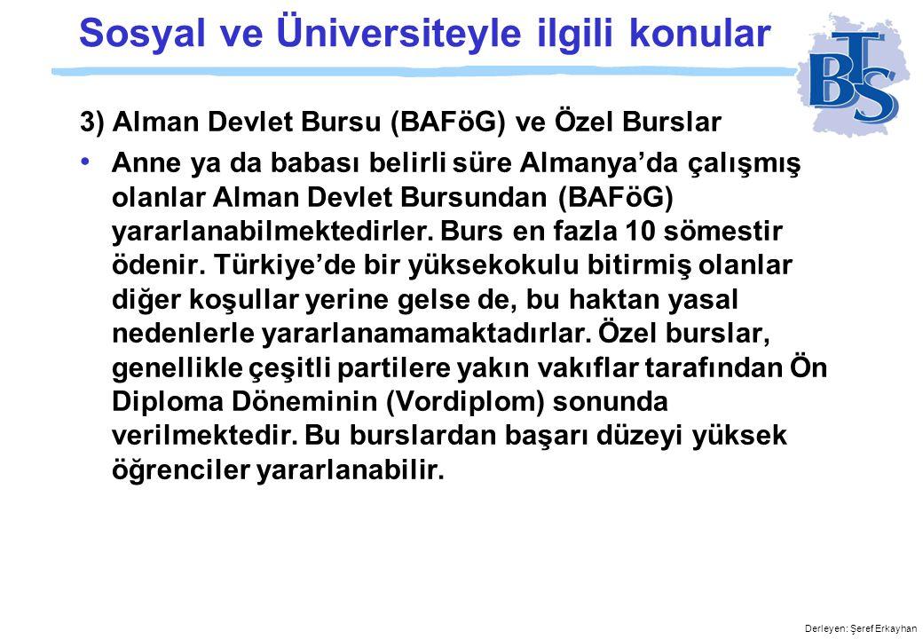 Derleyen: Şeref Erkayhan Sosyal ve Üniversiteyle ilgili konular 2) Konut • Almanya'da öğrenci yurtlarına başvurmak için bir üniversiteye kayıt yaptırmıs olmak zorunludur.