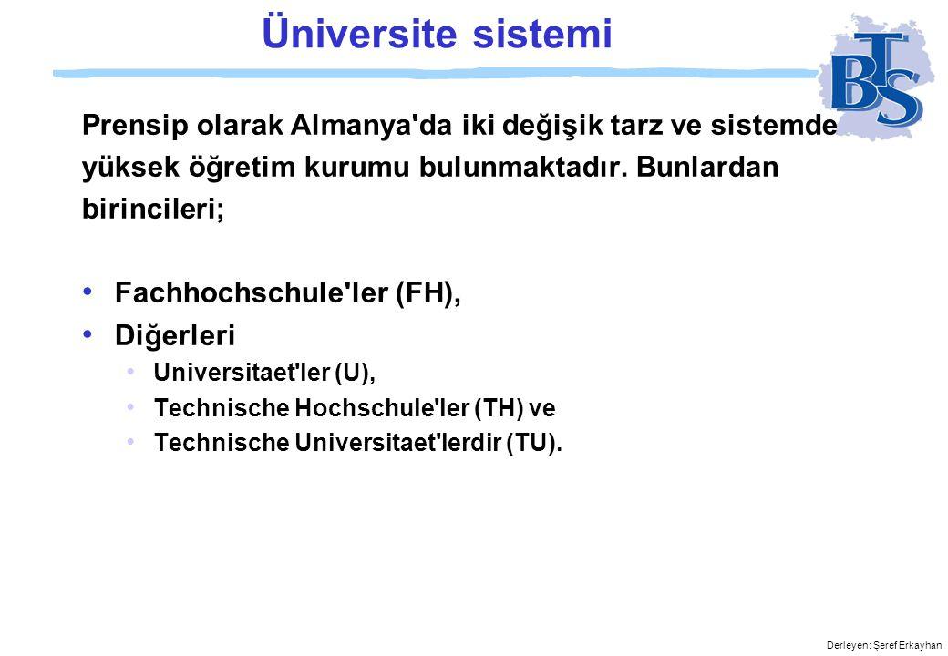 Derleyen: Şeref Erkayhan 4) Üniversite Eğitimi • Bugünün Almanya sında 300 ün üzerinde yüksekokul bulunmaktadır.
