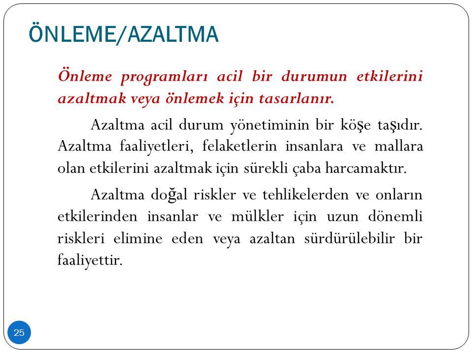 ÖNLEME/AZALTMA 25 Önleme programları acil bir durumun etkilerini azaltmak veya önlemek için tasarlanır. Azaltma acil durum yönetiminin bir kö ş e ta ş