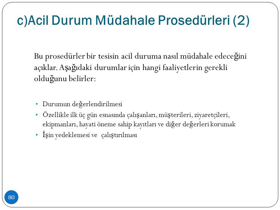 c)Acil Durum Müdahale Prosedürleri (2) 80 Bu prosedürler bir tesisin acil duruma nasıl müdahale edece ğ ini açıklar. A ş a ğ ıdaki durumlar için hangi