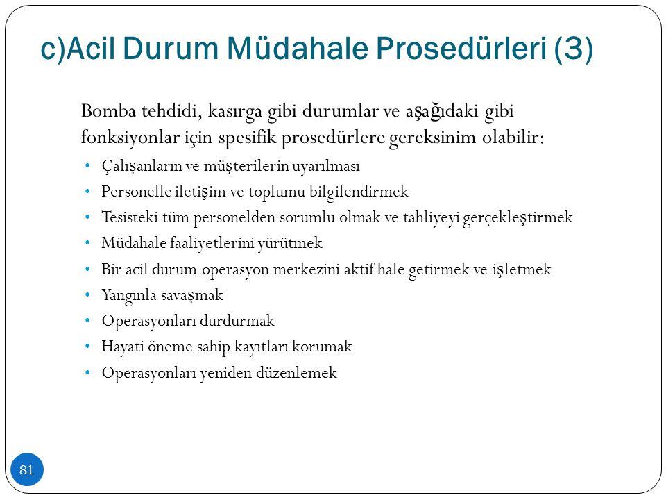 c)Acil Durum Müdahale Prosedürleri (3) 81 Bomba tehdidi, kasırga gibi durumlar ve a ş a ğ ıdaki gibi fonksiyonlar için spesifik prosedürlere gereksini