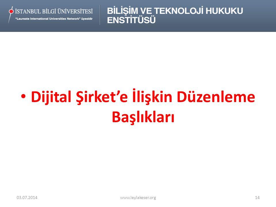 • Dijital Şirket'e İlişkin Düzenleme Başlıkları 03.07.2014www.leylakeser.org14