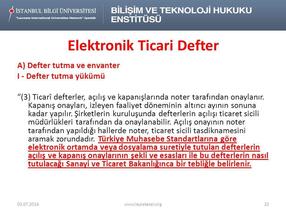 Elektronik Ticari Defter A) Defter tutma ve envanter I - Defter tutma yükümü (3) Ticarî defterler, açılış ve kapanışlarında noter tarafından onaylanır.