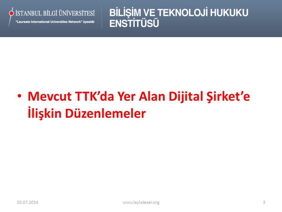 • Mevcut TTK'da Yer Alan Dijital Şirket'e İlişkin Düzenlemeler 03.07.2014www.leylakeser.org3