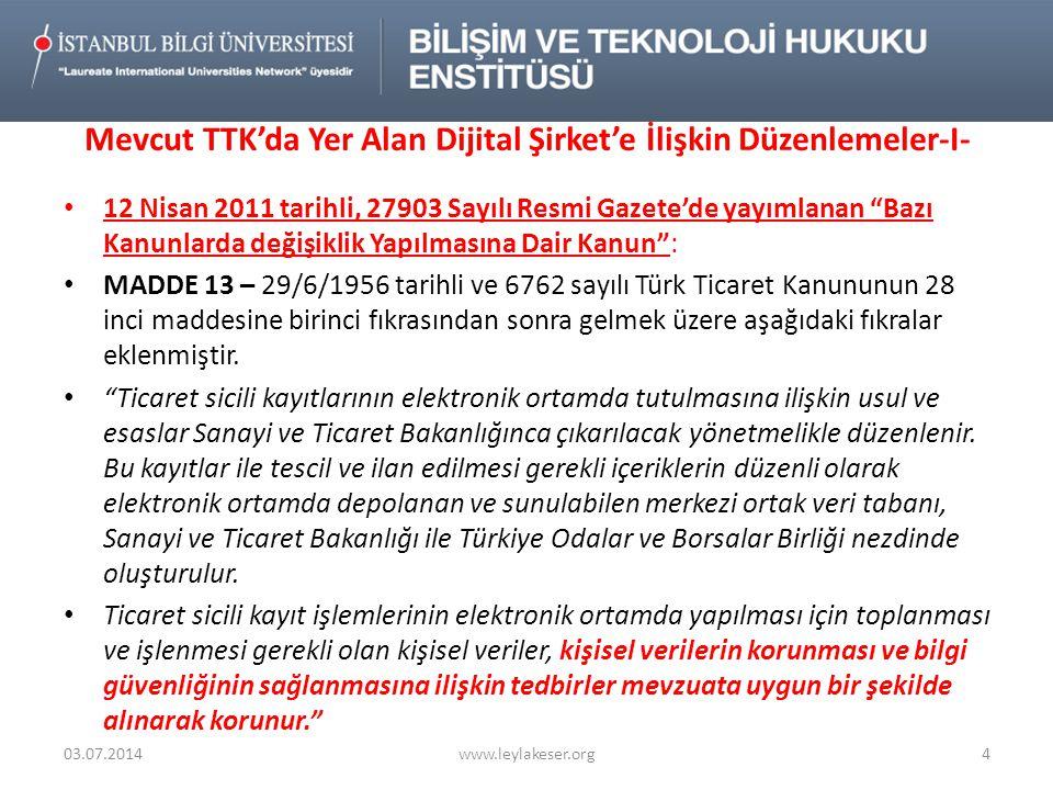 Mevcut TTK'da Yer Alan Dijital Şirket'e İlişkin Düzenlemeler-I- • 12 Nisan 2011 tarihli, 27903 Sayılı Resmi Gazete'de yayımlanan Bazı Kanunlarda değişiklik Yapılmasına Dair Kanun : • MADDE 13 – 29/6/1956 tarihli ve 6762 sayılı Türk Ticaret Kanununun 28 inci maddesine birinci fıkrasından sonra gelmek üzere aşağıdaki fıkralar eklenmiştir.