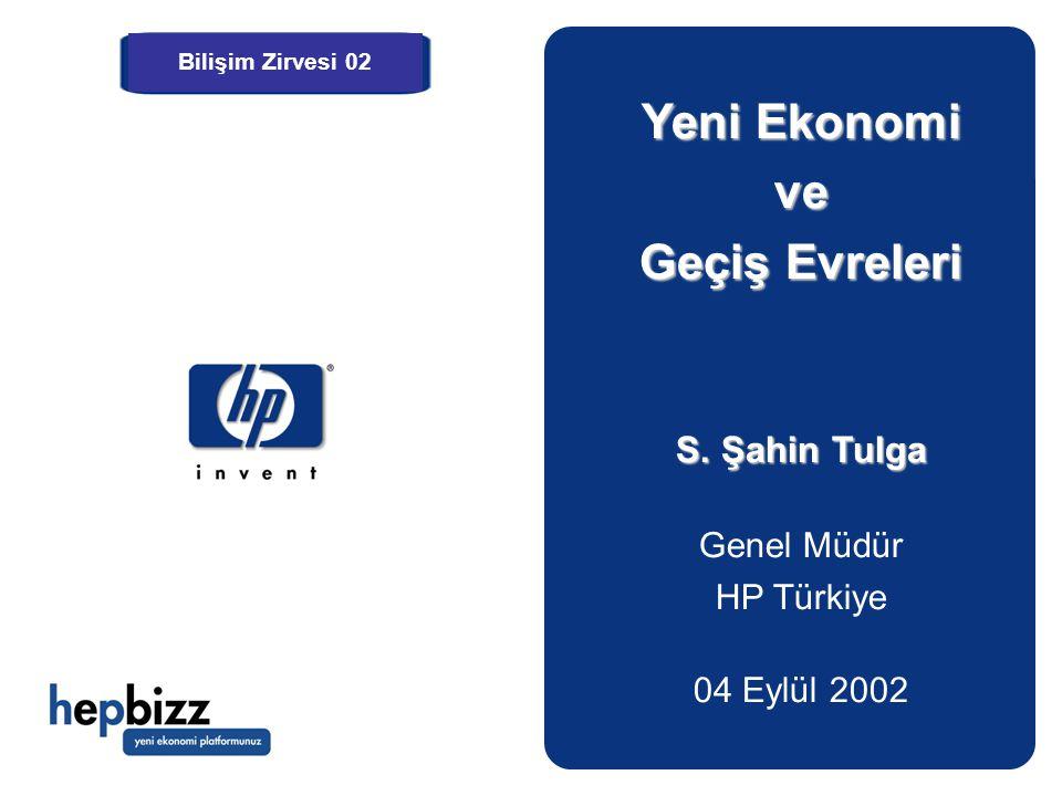 Yeni Ekonomi ve Geçiş Evreleri S. Şahin Tulga Genel Müdür HP Türkiye 04 Eylül 2002 Bilişim Zirvesi 02
