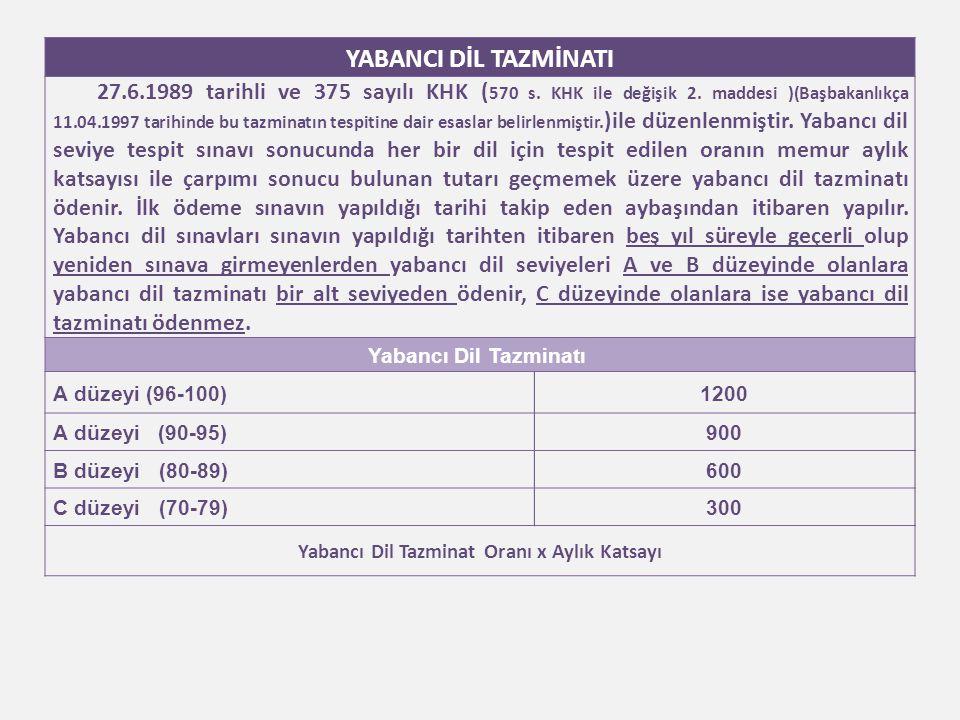YABANCI DİL TAZMİNATI 27.6.1989 tarihli ve 375 sayılı KHK ( 570 s. KHK ile değişik 2. maddesi )(Başbakanlıkça 11.04.1997 tarihinde bu tazminatın tespi