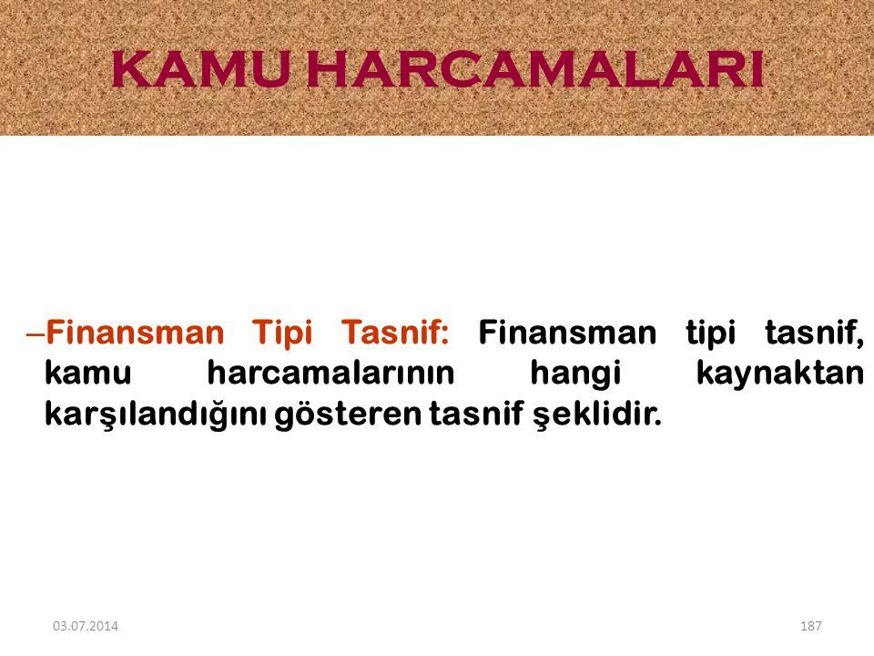 – Finansman Tipi Tasnif: Finansman tipi tasnif, kamu harcamalarının hangi kaynaktan kar ş ılandı ğ ını gösteren tasnif ş eklidir. KAMU HARCAMALARI 03.