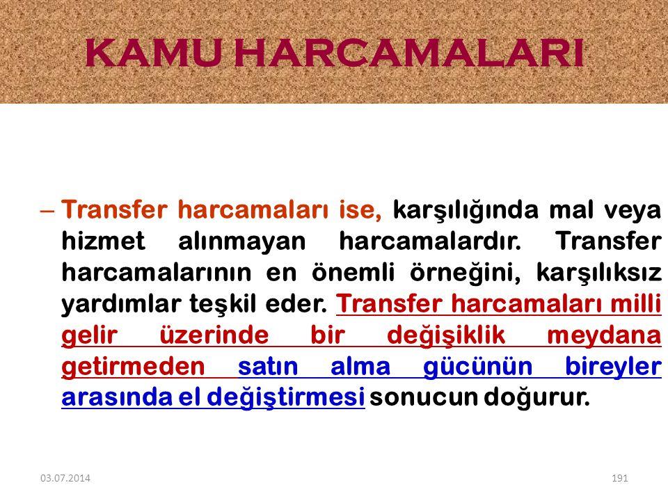 – Transfer harcamaları ise, kar ş ılı ğ ında mal veya hizmet alınmayan harcamalardır. Transfer harcamalarının en önemli örne ğ ini, kar ş ılıksız yard