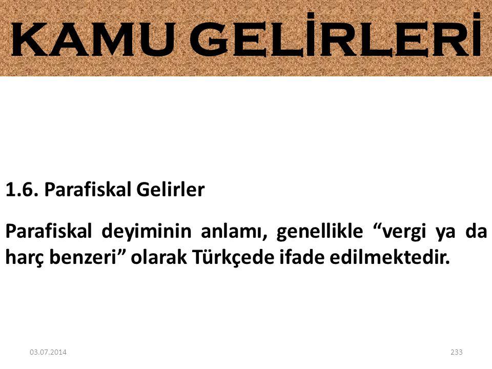 """1.6. Parafiskal Gelirler Parafiskal deyiminin anlamı, genellikle """"vergi ya da harç benzeri"""" olarak Türkçede ifade edilmektedir. KAMU GEL İ RLER İ 03.0"""