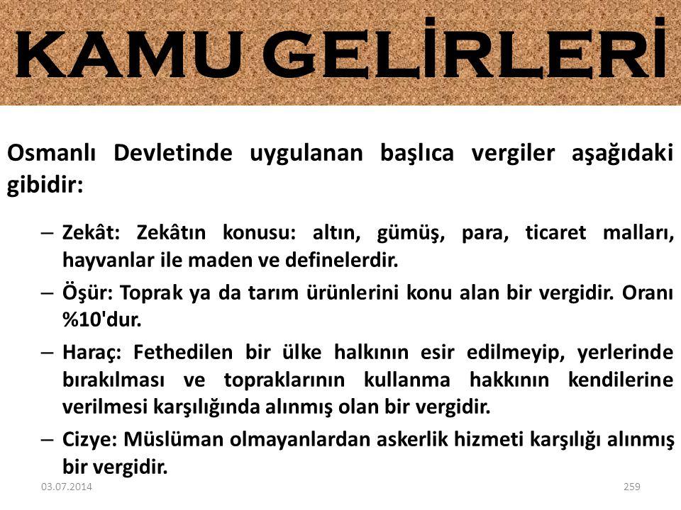 Osmanlı Devletinde uygulanan başlıca vergiler aşağıdaki gibidir: – Zekât: Zekâtın konusu: altın, gümüş, para, ticaret malları, hayvanlar ile maden ve