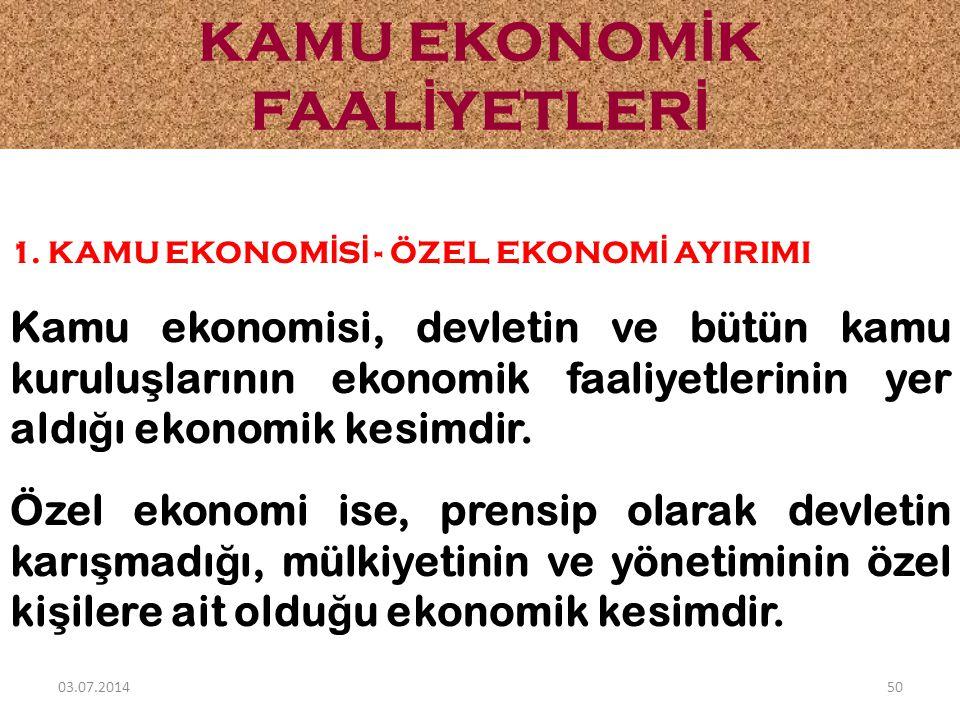 1. KAMU EKONOM İ S İ - ÖZEL EKONOM İ AYIRIMI Kamu ekonomisi, devletin ve bütün kamu kurulu ş larının ekonomik faaliyetlerinin yer aldı ğ ı ekonomik ke