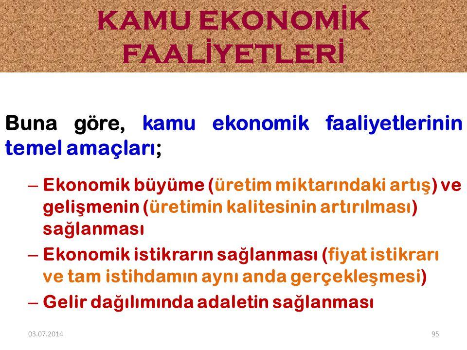 Buna göre, kamu ekonomik faaliyetlerinin temel amaçları; – Ekonomik büyüme (üretim miktarındaki artı ş ) ve geli ş menin (üretimin kalitesinin artırıl