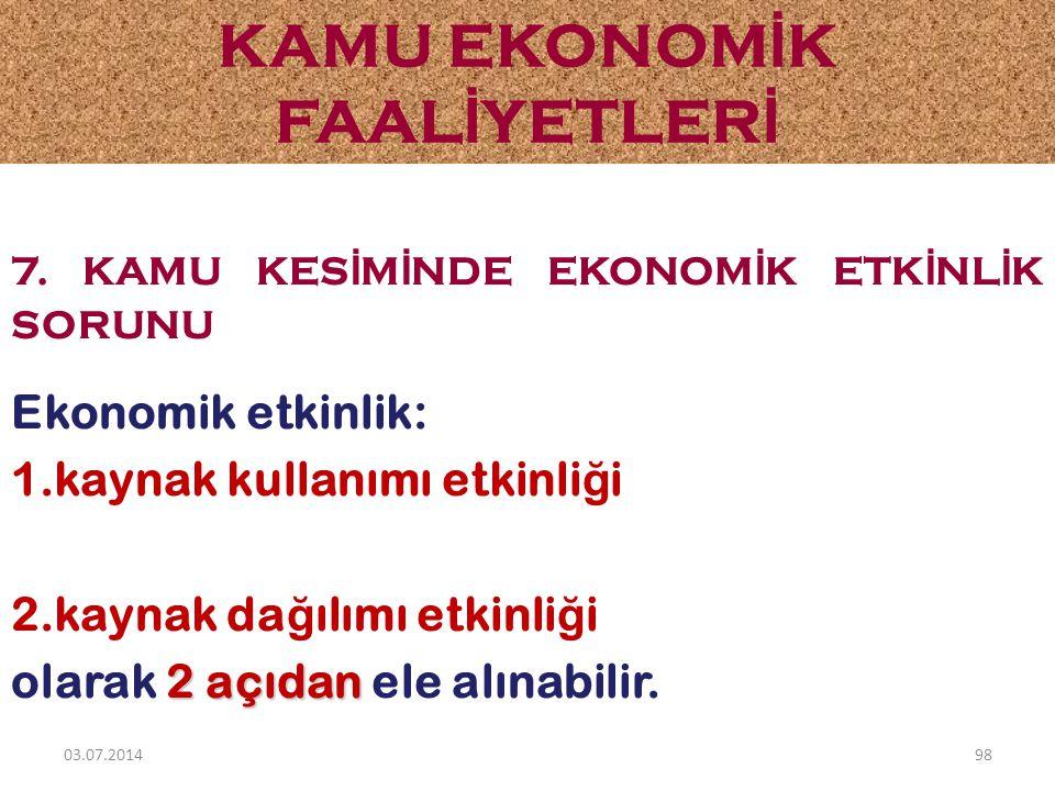 7. KAMU KES İ M İ NDE EKONOM İ K ETK İ NL İ K SORUNU Ekonomik etkinlik: 1.kaynak kullanımı etkinli ğ i 2.kaynak da ğ ılımı etkinli ğ i 2 açıdan olarak