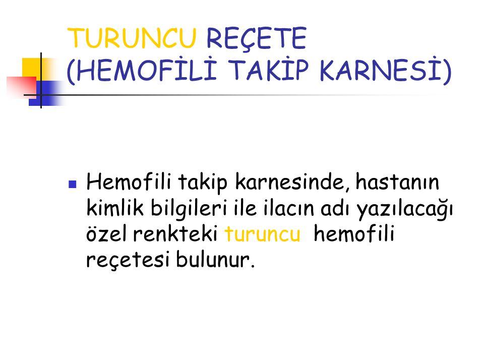 TURUNCU REÇETE (HEMOFİLİ TAKİP KARNESİ)  Hemofili takip karnesinde, hastanın kimlik bilgileri ile ilacın adı yazılacağı özel renkteki turuncu hemofil
