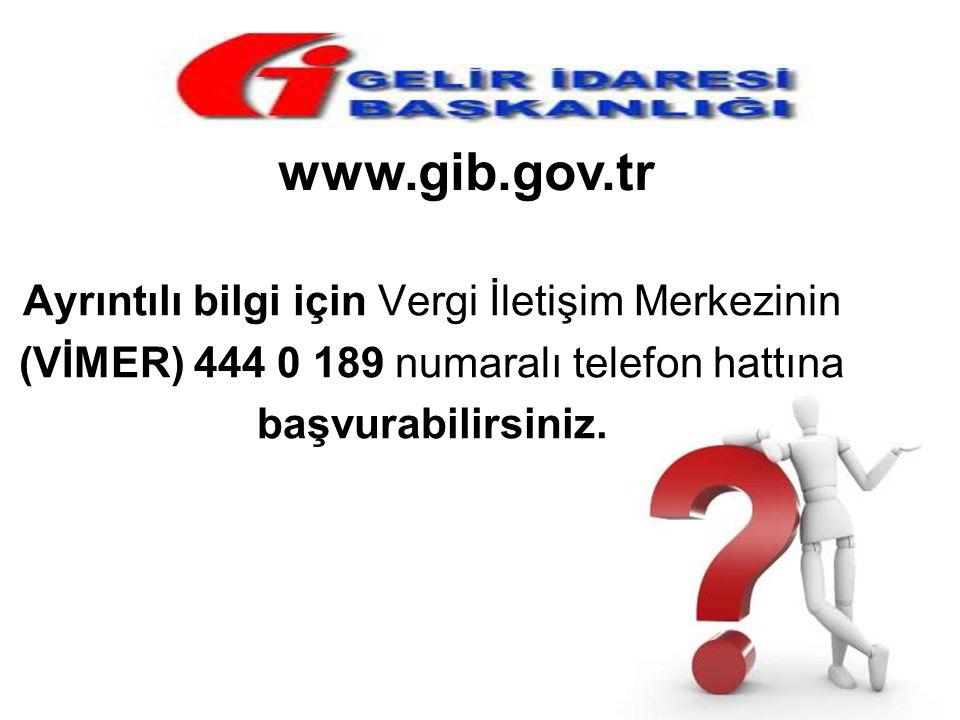 Ayrıntılı bilgi için Vergi İletişim Merkezinin (VİMER) 444 0 189 numaralı telefon hattına başvurabilirsiniz. www.gib.gov.tr