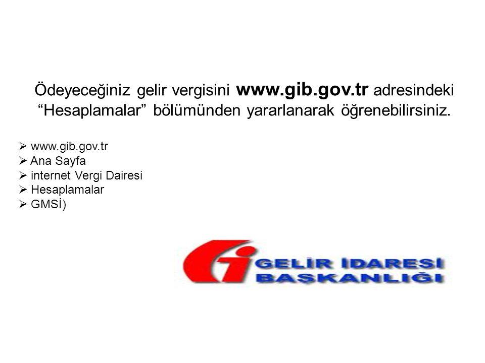 """Ödeyeceğiniz gelir vergisini www.gib.gov.tr adresindeki """"Hesaplamalar"""" bölümünden yararlanarak öğrenebilirsiniz.  www.gib.gov.tr  Ana Sayfa  intern"""