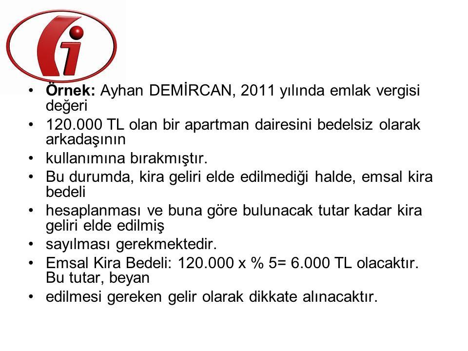 •Örnek: Ayhan DEMİRCAN, 2011 yılında emlak vergisi değeri •120.000 TL olan bir apartman dairesini bedelsiz olarak arkadaşının •kullanımına bırakmıştır