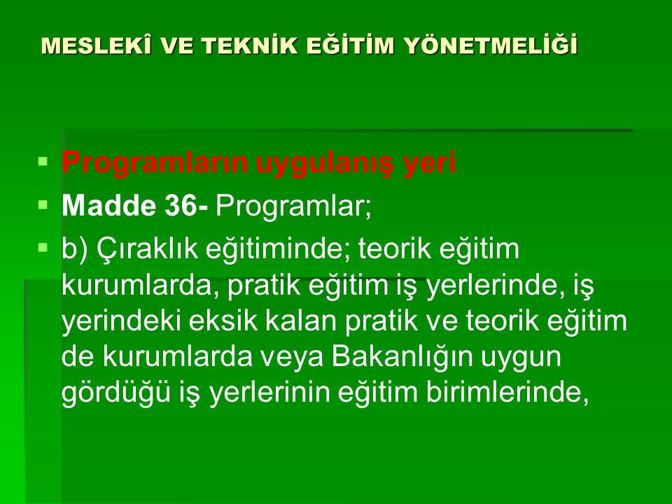 MESLEKÎ VE TEKNİK EĞİTİM YÖNETMELİĞİ   Programların uygulanış yeri   Madde 36- Programlar;   b) Çıraklık eğitiminde; teorik eğitim kurumlarda, p