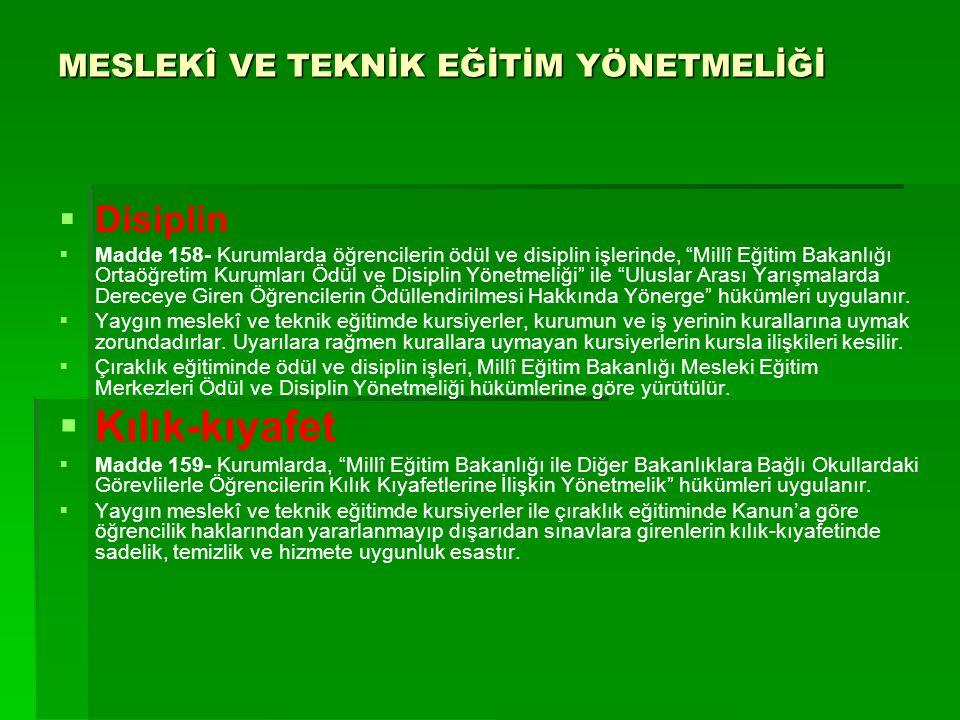 """MESLEKÎ VE TEKNİK EĞİTİM YÖNETMELİĞİ   Disiplin   Madde 158- Kurumlarda öğrencilerin ödül ve disiplin işlerinde, """"Millî Eğitim Bakanlığı Ortaöğret"""