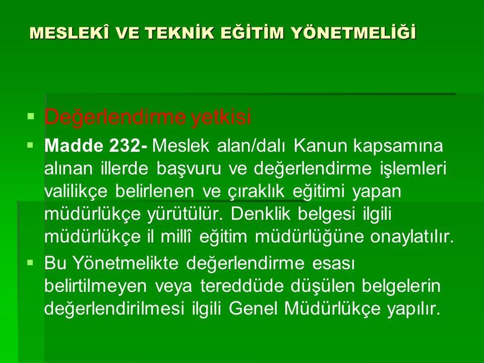 MESLEKÎ VE TEKNİK EĞİTİM YÖNETMELİĞİ   Değerlendirme yetkisi   Madde 232- Meslek alan/dalı Kanun kapsamına alınan illerde başvuru ve değerlendirme