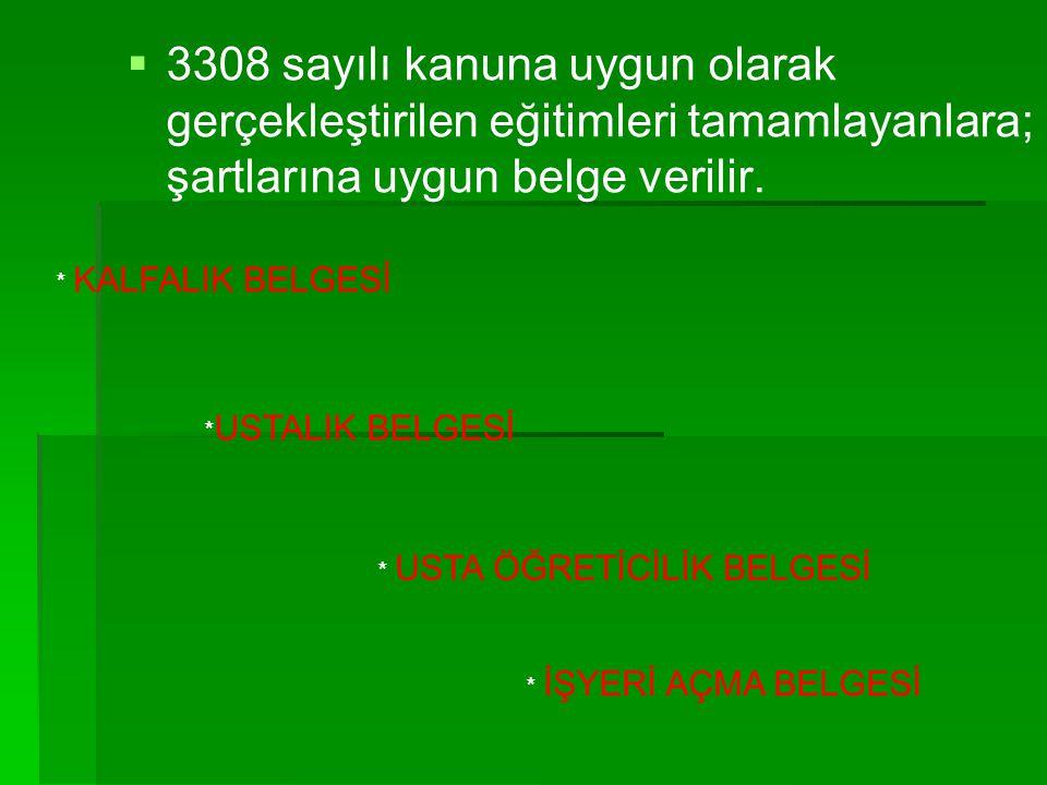   3308 sayılı kanuna uygun olarak gerçekleştirilen eğitimleri tamamlayanlara; şartlarına uygun belge verilir. * KALFALIK BELGESİ * USTALIK BELGESİ *