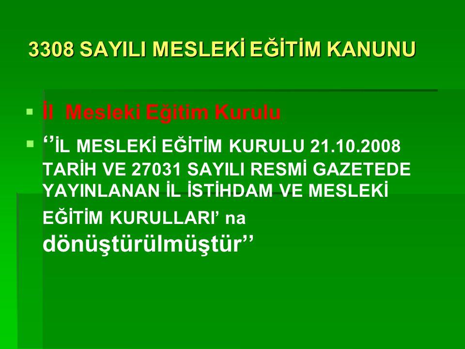 3308 SAYILI MESLEKİ EĞİTİM KANUNU   İl Mesleki Eğitim Kurulu   '' İL MESLEKİ EĞİTİM KURULU 21.10.2008 TARİH VE 27031 SAYILI RESMİ GAZETEDE YAYINLA