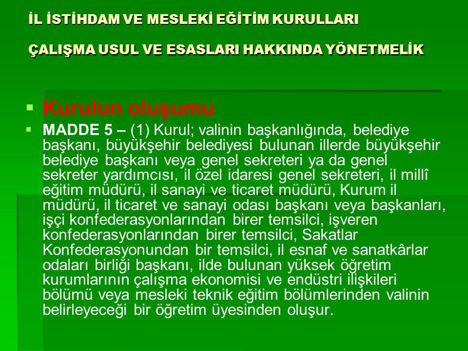 İL İSTİHDAM VE MESLEKİ EĞİTİM KURULLARI ÇALIŞMA USUL VE ESASLARI HAKKINDA YÖNETMELİK   Kurulun oluşumu   MADDE 5 – (1) Kurul; valinin başkanlığınd