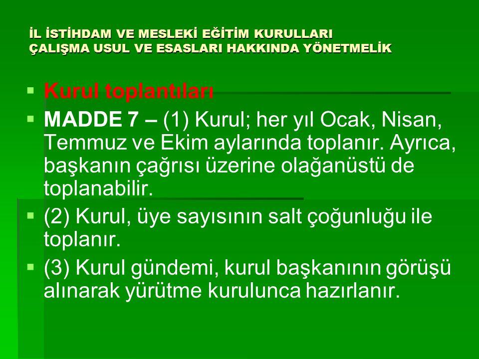 İL İSTİHDAM VE MESLEKİ EĞİTİM KURULLARI ÇALIŞMA USUL VE ESASLARI HAKKINDA YÖNETMELİK   Kurul toplantıları   MADDE 7 – (1) Kurul; her yıl Ocak, Nis