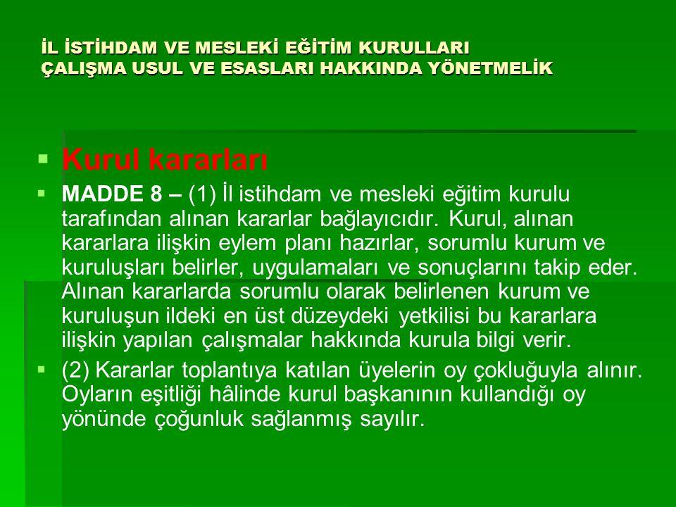 İL İSTİHDAM VE MESLEKİ EĞİTİM KURULLARI ÇALIŞMA USUL VE ESASLARI HAKKINDA YÖNETMELİK   Kurul kararları   MADDE 8 – (1) İl istihdam ve mesleki eğit
