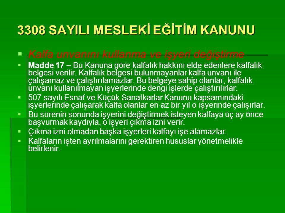 3308 SAYILI MESLEKİ EĞİTİM KANUNU   Kalfa unvanını kullanma ve işyeri değiştirme   Madde 17 – Bu Kanuna göre kalfalık hakkını elde edenlere kalfal