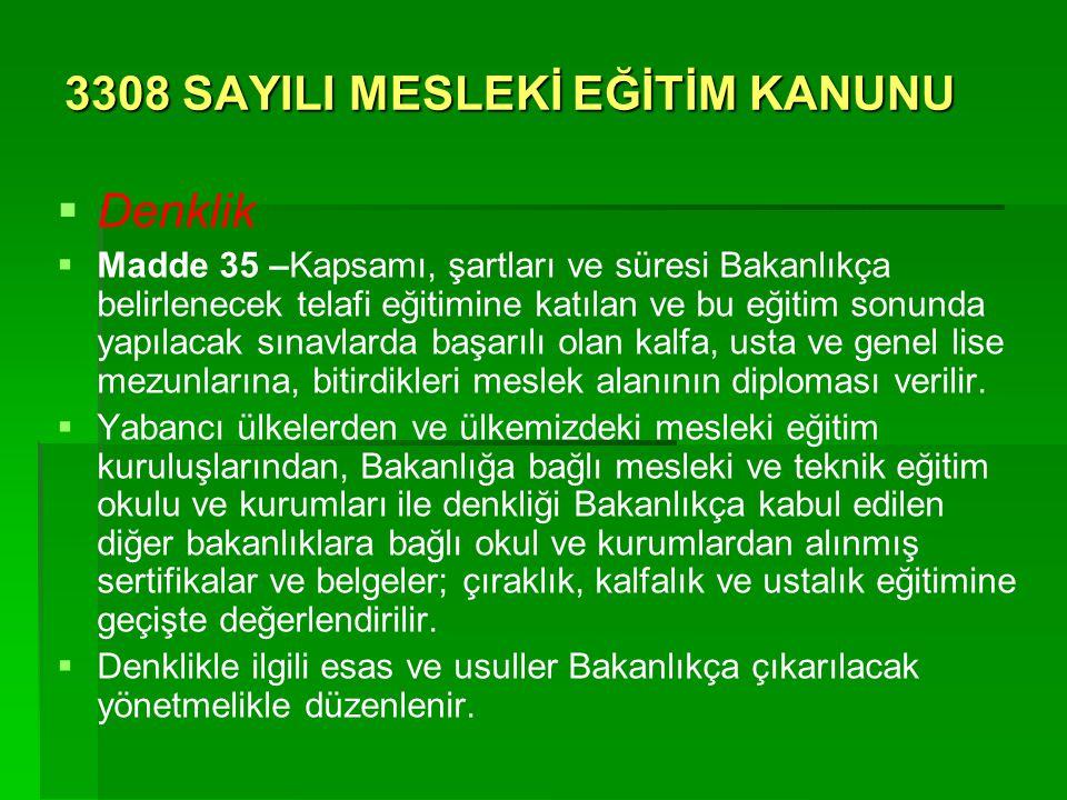 3308 SAYILI MESLEKİ EĞİTİM KANUNU   Denklik   Madde 35 –Kapsamı, şartları ve süresi Bakanlıkça belirlenecek telafi eğitimine katılan ve bu eğitim