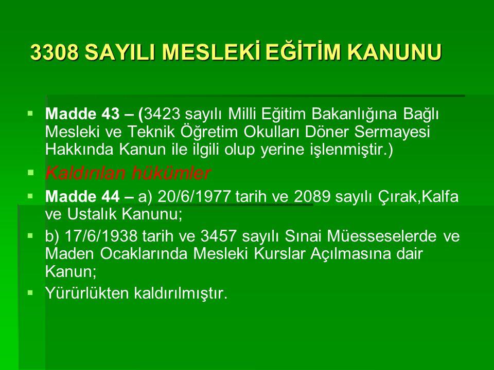 3308 SAYILI MESLEKİ EĞİTİM KANUNU   Madde 43 – (3423 sayılı Milli Eğitim Bakanlığına Bağlı Mesleki ve Teknik Öğretim Okulları Döner Sermayesi Hakkın
