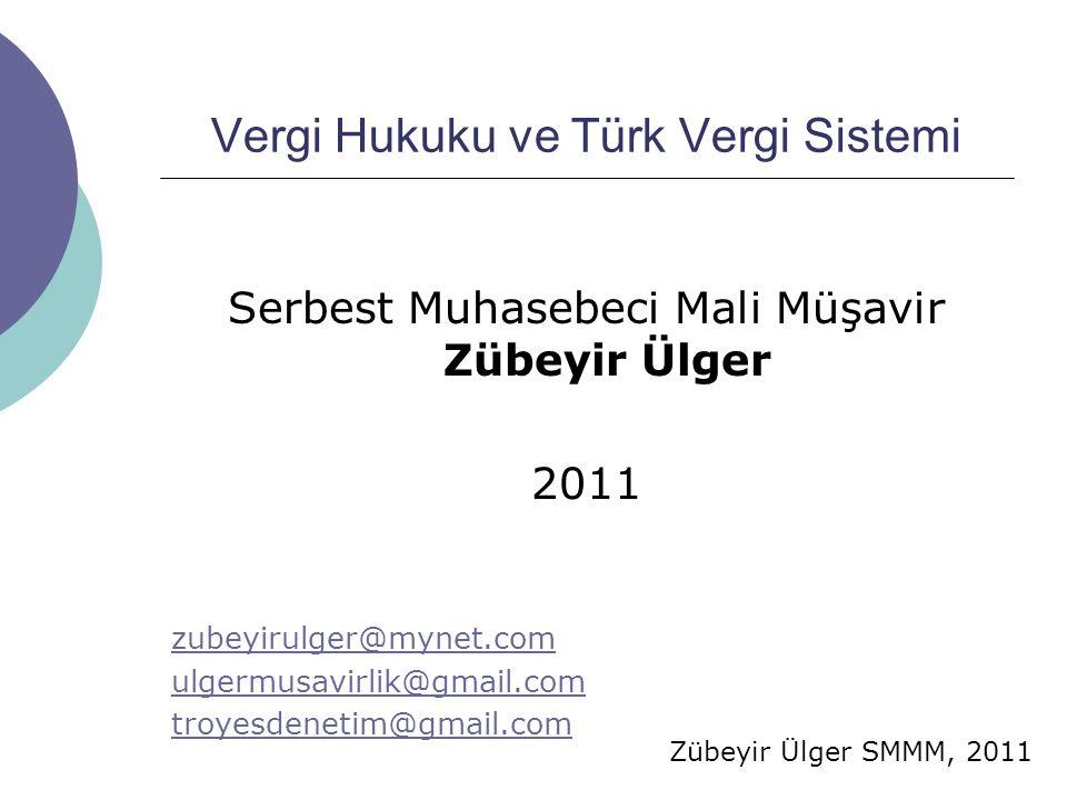 Zübeyir Ülger SMMM, 2011 Vergi Hukuku ve Türk Vergi Sistemi Serbest Muhasebeci Mali Müşavir Zübeyir Ülger 2011 zubeyirulger@mynet.com ulgermusavirlik@