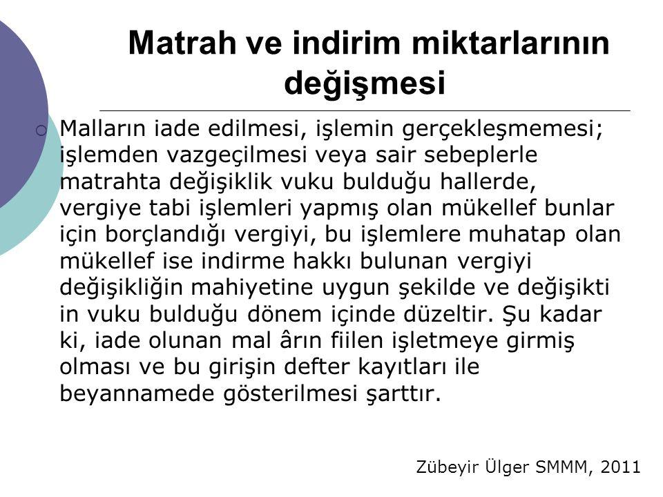 Zübeyir Ülger SMMM, 2011 Matrah ve indirim miktarlarının değişmesi  Malların iade edilmesi, işlemin gerçekleşmemesi; işlemden vazgeçilmesi veya sair