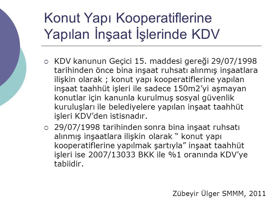 Zübeyir Ülger SMMM, 2011 Konut Yapı Kooperatiflerine Yapılan İnşaat İşlerinde KDV  KDV kanunun Geçici 15. maddesi gereği 29/07/1998 tarihinden önce b