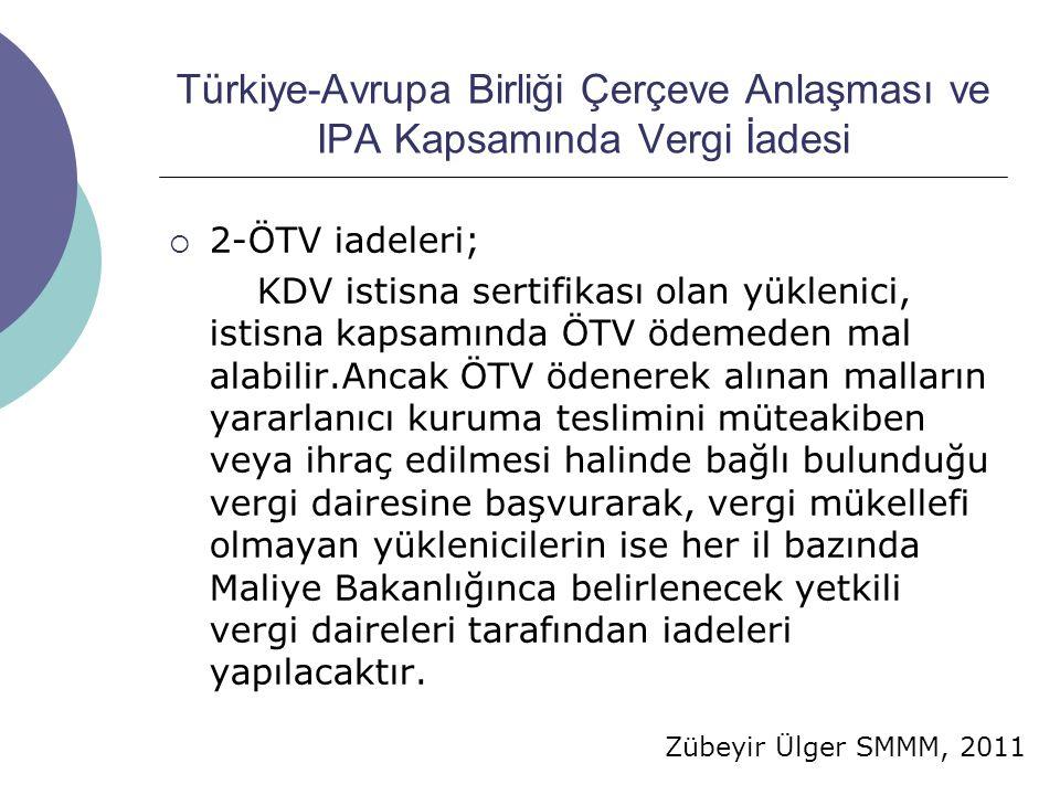 Zübeyir Ülger SMMM, 2011 Türkiye-Avrupa Birliği Çerçeve Anlaşması ve IPA Kapsamında Vergi İadesi  2-ÖTV iadeleri; KDV istisna sertifikası olan yüklen