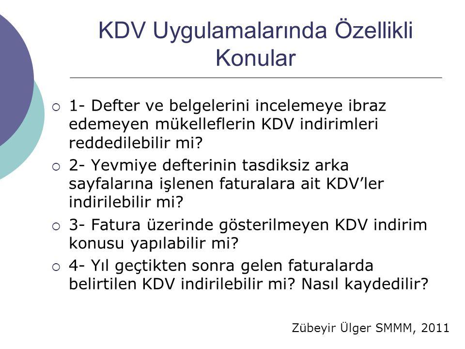 Zübeyir Ülger SMMM, 2011 KDV Uygulamalarında Özellikli Konular  1- Defter ve belgelerini incelemeye ibraz edemeyen mükelleflerin KDV indirimleri redd