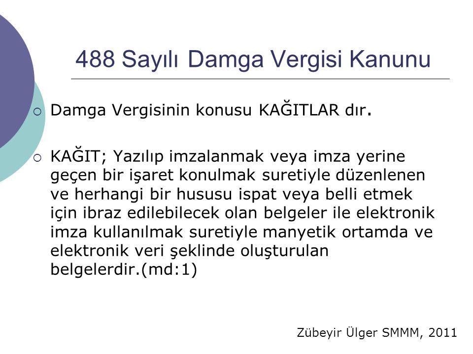 Zübeyir Ülger SMMM, 2011 488 Sayılı Damga Vergisi Kanunu  Damga Vergisinin konusu KAĞITLAR dır.