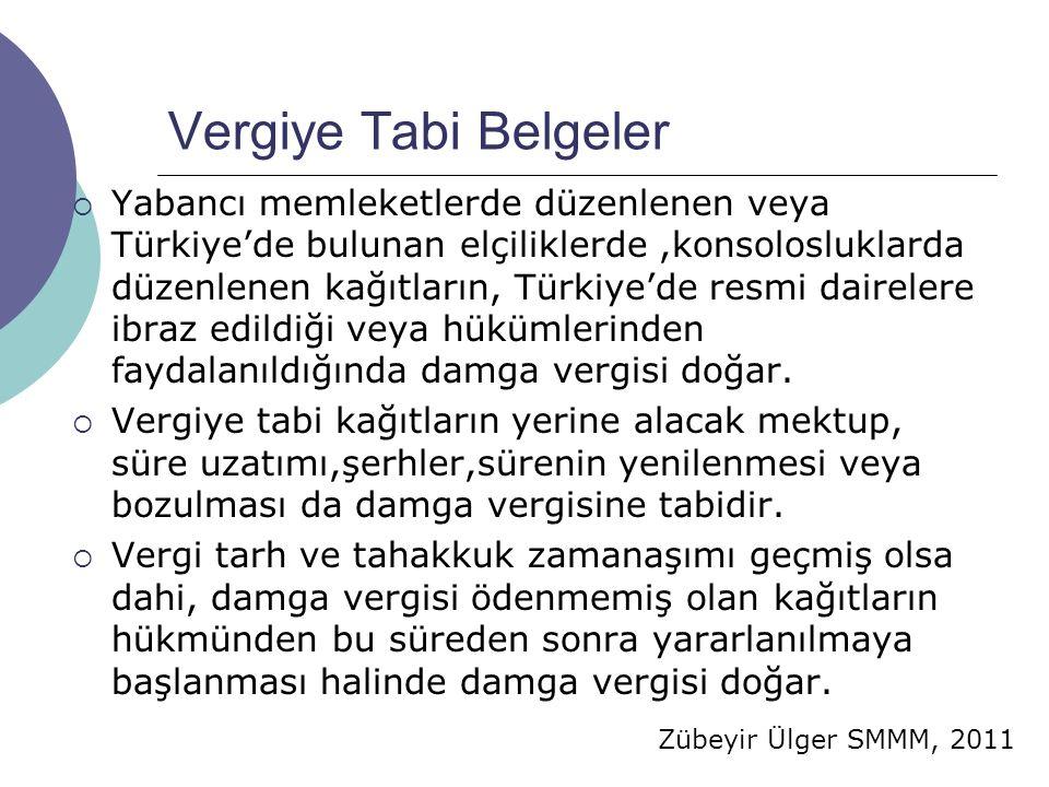 Zübeyir Ülger SMMM, 2011 Vergiye Tabi Belgeler  Yabancı memleketlerde düzenlenen veya Türkiye'de bulunan elçiliklerde,konsolosluklarda düzenlenen kağ