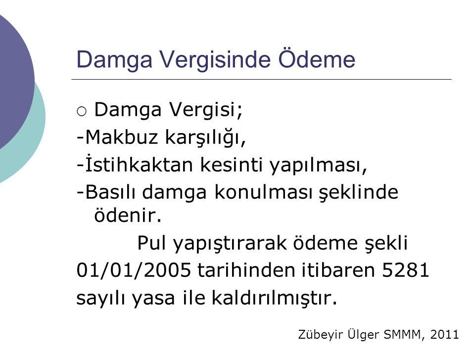 Zübeyir Ülger SMMM, 2011 Damga Vergisinde Ödeme  Damga Vergisi; -Makbuz karşılığı, -İstihkaktan kesinti yapılması, -Basılı damga konulması şeklinde ödenir.
