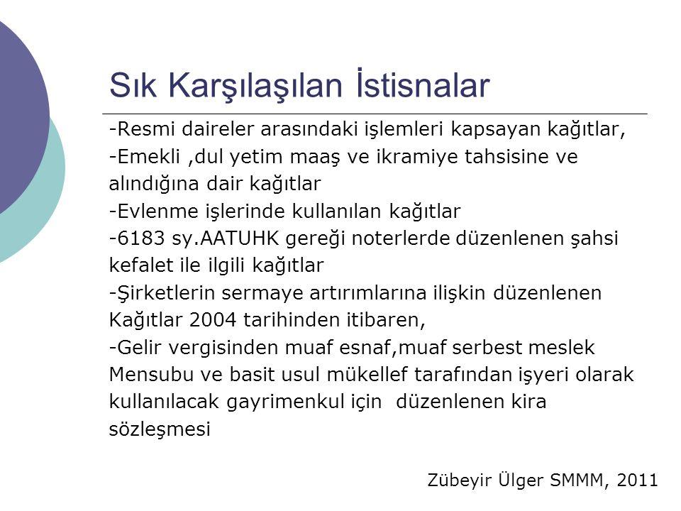 Zübeyir Ülger SMMM, 2011 Sık Karşılaşılan İstisnalar -Resmi daireler arasındaki işlemleri kapsayan kağıtlar, -Emekli,dul yetim maaş ve ikramiye tahsis