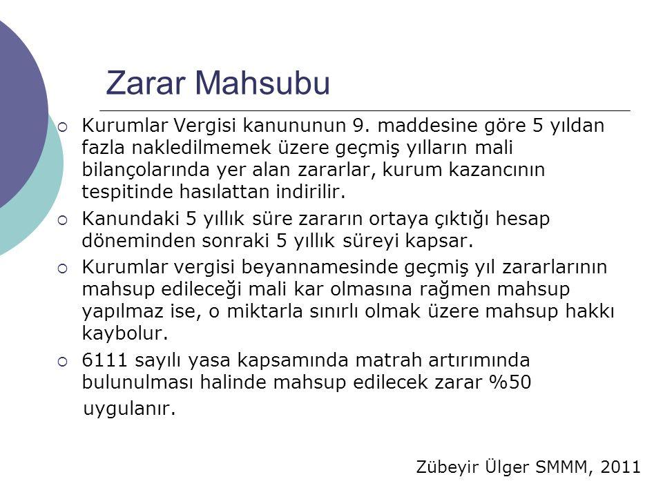 Zübeyir Ülger SMMM, 2011 Zarar Mahsubu  Kurumlar Vergisi kanununun 9. maddesine göre 5 yıldan fazla nakledilmemek üzere geçmiş yılların mali bilançol