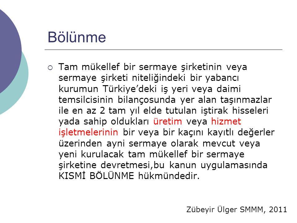Zübeyir Ülger SMMM, 2011 Bölünme  Tam mükellef bir sermaye şirketinin veya sermaye şirketi niteliğindeki bir yabancı kurumun Türkiye'deki iş yeri vey