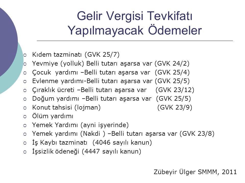 Zübeyir Ülger SMMM, 2011 Gelir Vergisi Tevkifatı Yapılmayacak Ödemeler  Kıdem tazminatı (GVK 25/7)  Yevmiye (yolluk) Belli tutarı aşarsa var (GVK 24