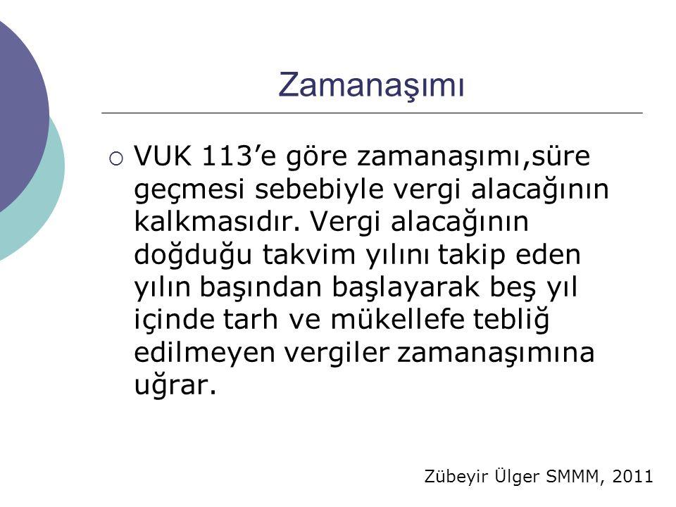 Zübeyir Ülger SMMM, 2011 Zamanaşımı  VUK 113'e göre zamanaşımı,süre geçmesi sebebiyle vergi alacağının kalkmasıdır. Vergi alacağının doğduğu takvim y