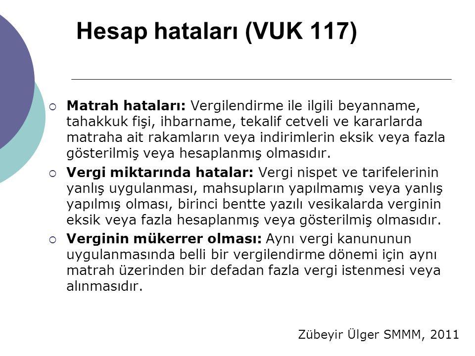 Zübeyir Ülger SMMM, 2011 Hesap hataları (VUK 117)  Matrah hataları: Vergilendirme ile ilgili beyanname, tahakkuk fişi, ihbarname, tekalif cetveli ve