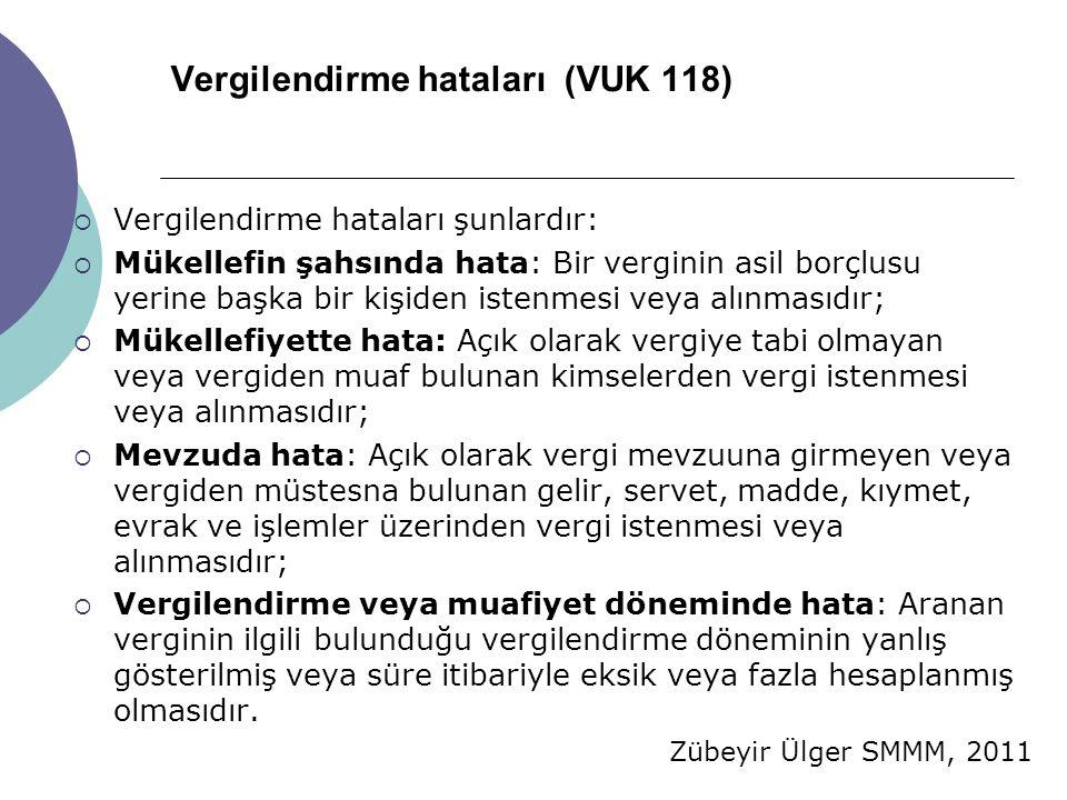 Zübeyir Ülger SMMM, 2011 Vergilendirme hataları (VUK 118)  Vergilendirme hataları şunlardır:  Mükellefin şahsında hata: Bir verginin asil borçlusu y