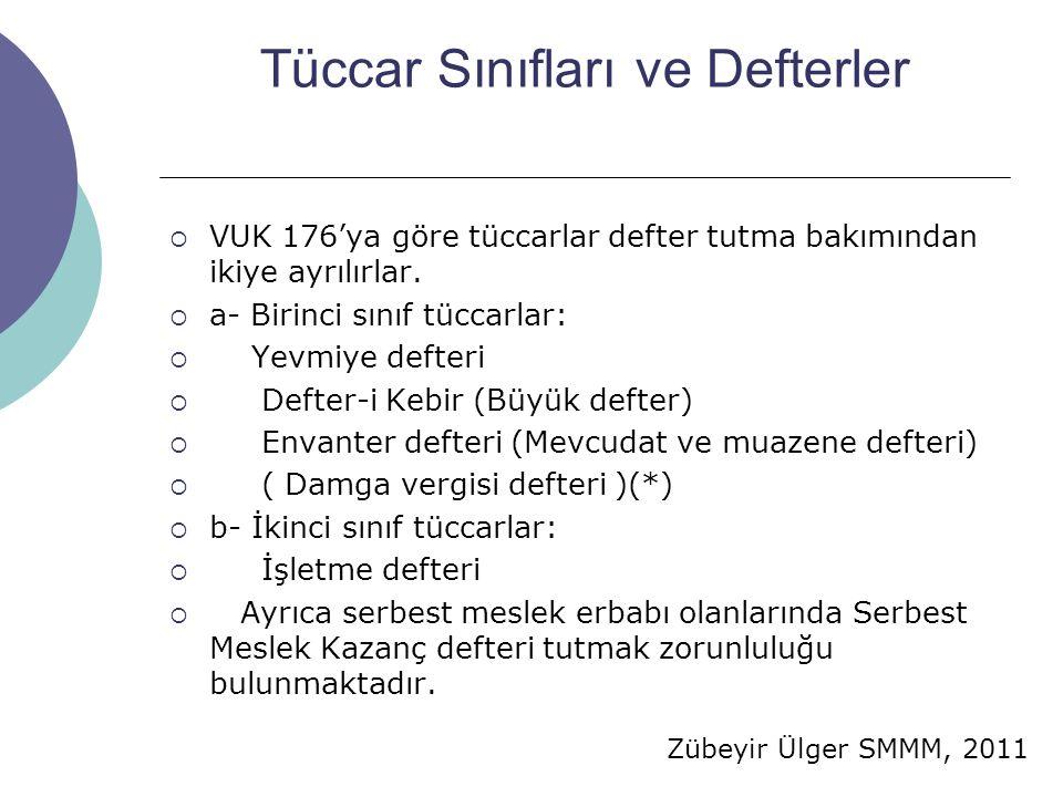 Zübeyir Ülger SMMM, 2011 Tüccar Sınıfları ve Defterler  VUK 176'ya göre tüccarlar defter tutma bakımından ikiye ayrılırlar.  a- Birinci sınıf tüccar