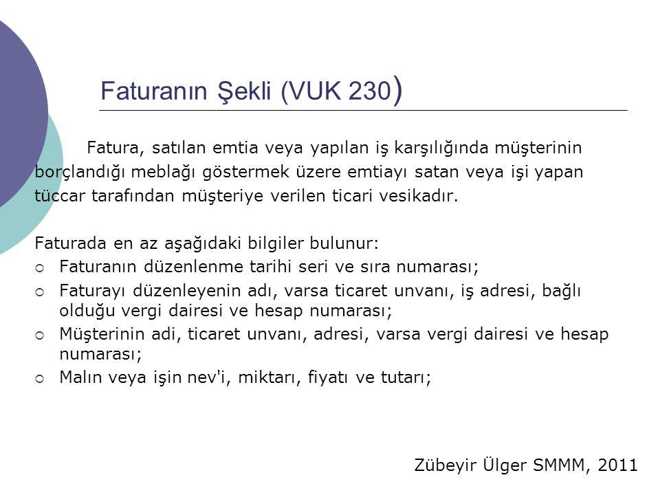 Zübeyir Ülger SMMM, 2011 Faturanın Şekli (VUK 230 ) Fatura, satılan emtia veya yapılan iş karşılığında müşterinin borçlandığı meblağı göstermek üzere